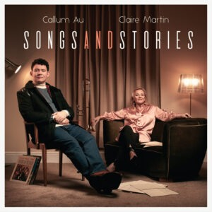 Callum Au & Claire Martin 'Songs And Stories'